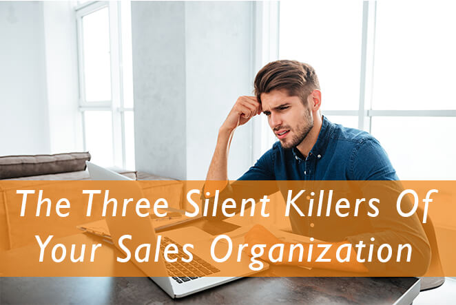 The Three Silent Killers Of Your Sales Organization