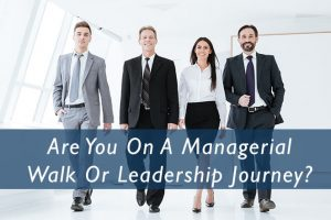 10.19.21_Are-You-On-A-Managerial-Walk-Or-Leadership-Journey_Pivotal_Advisors_MN