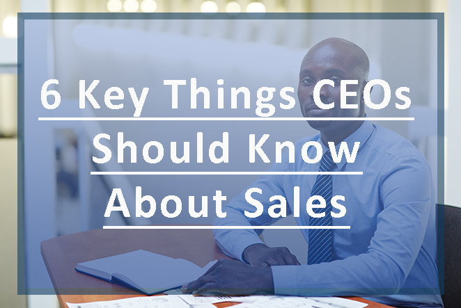 6 Key Things CEOs Should Know About Sales