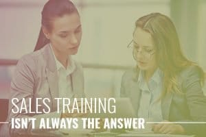 The Answer To Underperforming Sales Isn't Sales Training