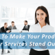 How To Make Your Products Or Services Stand Out