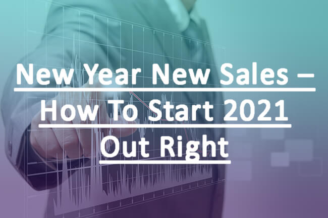 New Year New Sales – How To Start 2021 Out Right
