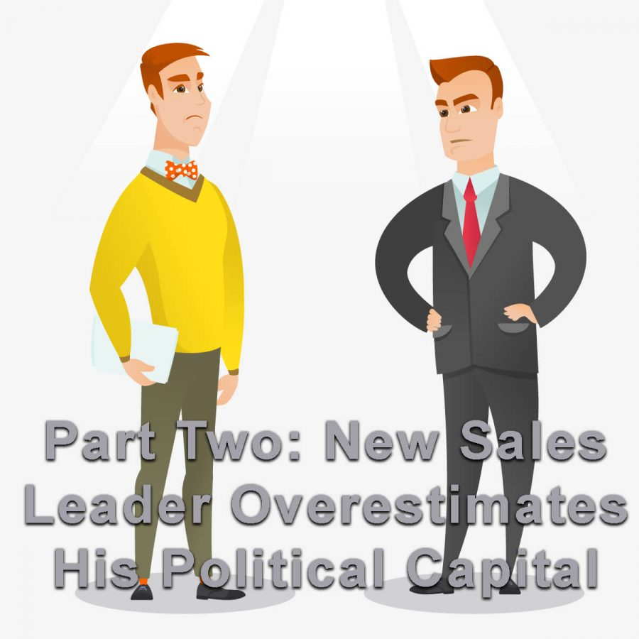 CEo upset with new sales leader about spedning all his political capital