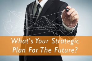 What's Your Strategic Plan For The Future?