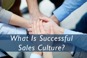 What Is Successful Sales Culture?