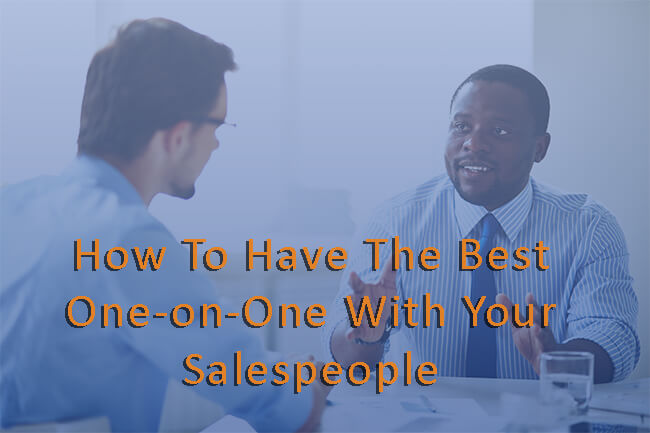 How To Have The Best One-on-One With Your Salespeople