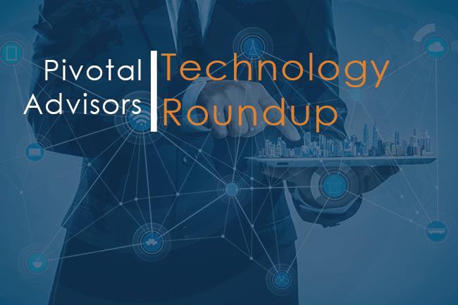 technology roundup Pivotal Advisors